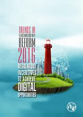 Trends in Telecommunication Reform 2016: new edition of ITU's flagship ICT regulatory report